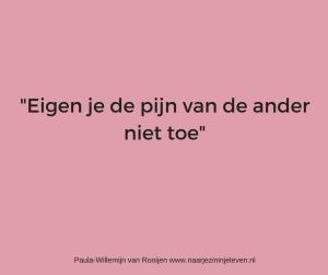Eigen je de pijn van de ander niet toe www.naarjezininjeleven.nl