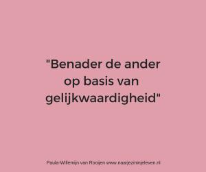 Benader de ander op basis van gelijkwaardigheid www.naarjezininjeleven.nl